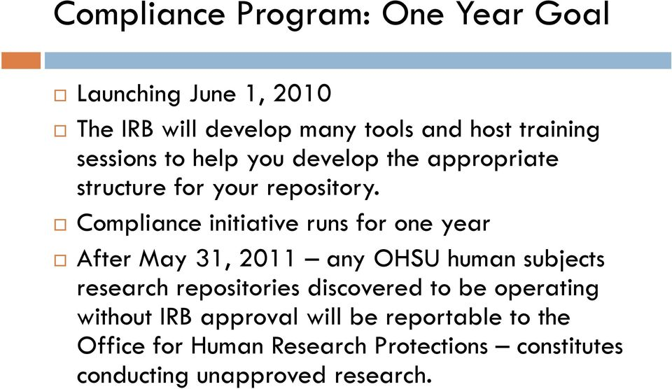 Compliance initiative runs for one year After May 31, 2011 any OHSU human subjects research repositories