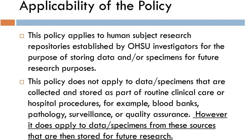 This policy does not apply to data/specimens that are collected and stored as part of routine clinical care or hospital
