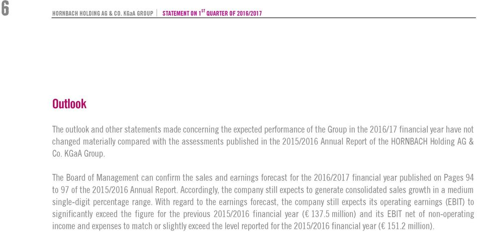 materially compared with the assessments published in the 2015/2016 Annual Report of the HORNBACH Holding AG & Co. KGaA Group.