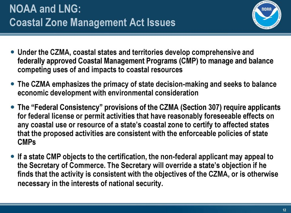 Consistency provisions of the CZMA (Section 307) require applicants for federal license or permit activities that have reasonably foreseeable effects on any coastal use or resource of a state s