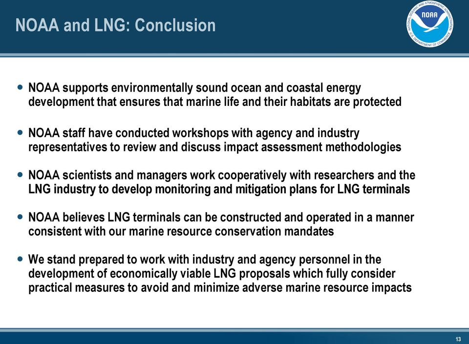 develop monitoring and mitigation plans for LNG terminals NOAA believes LNG terminals can be constructed and operated in a manner consistent with our marine resource conservation mandates We