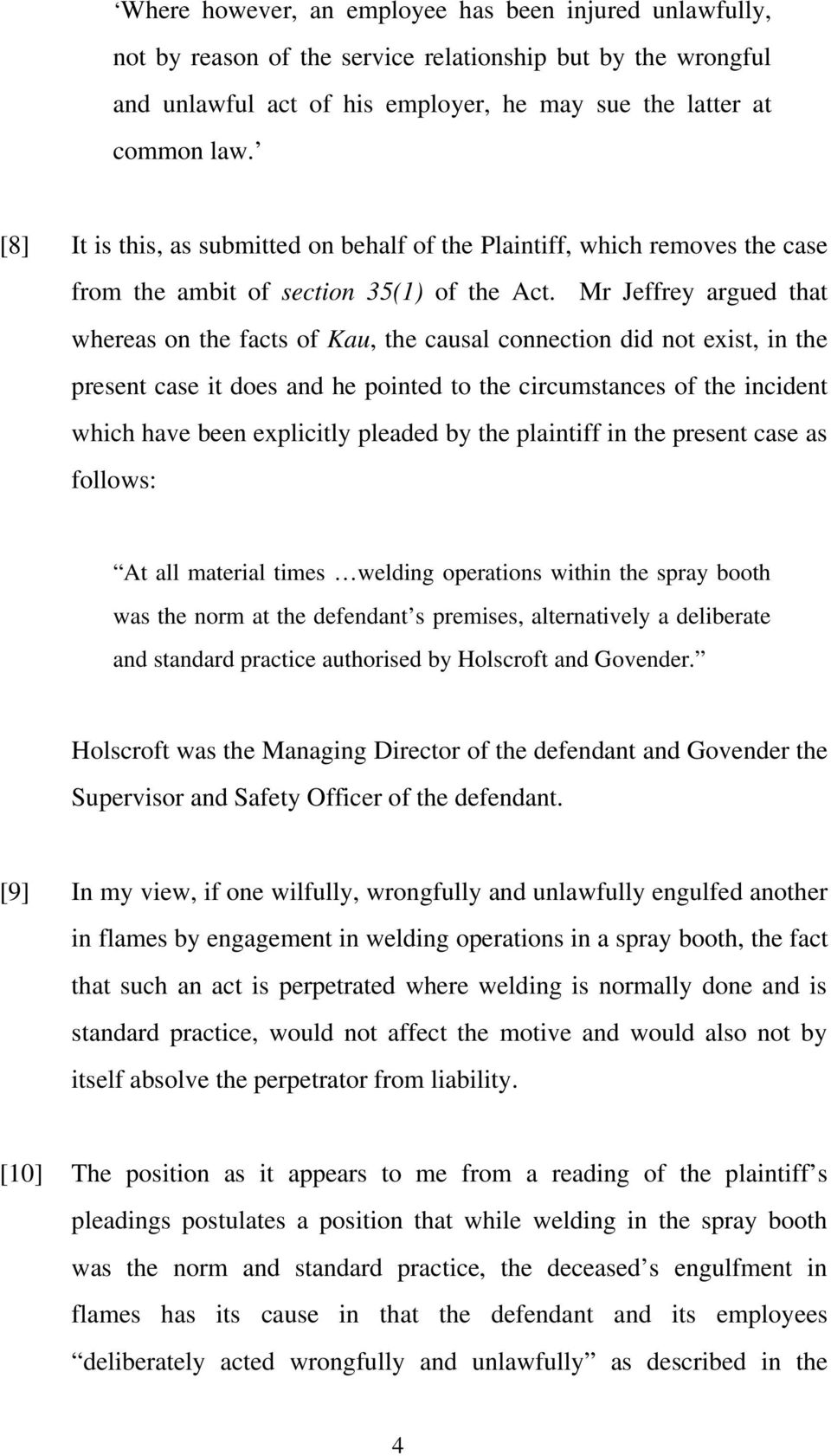 Mr Jeffrey argued that whereas on the facts of Kau, the causal connection did not exist, in the present case it does and he pointed to the circumstances of the incident which have been explicitly