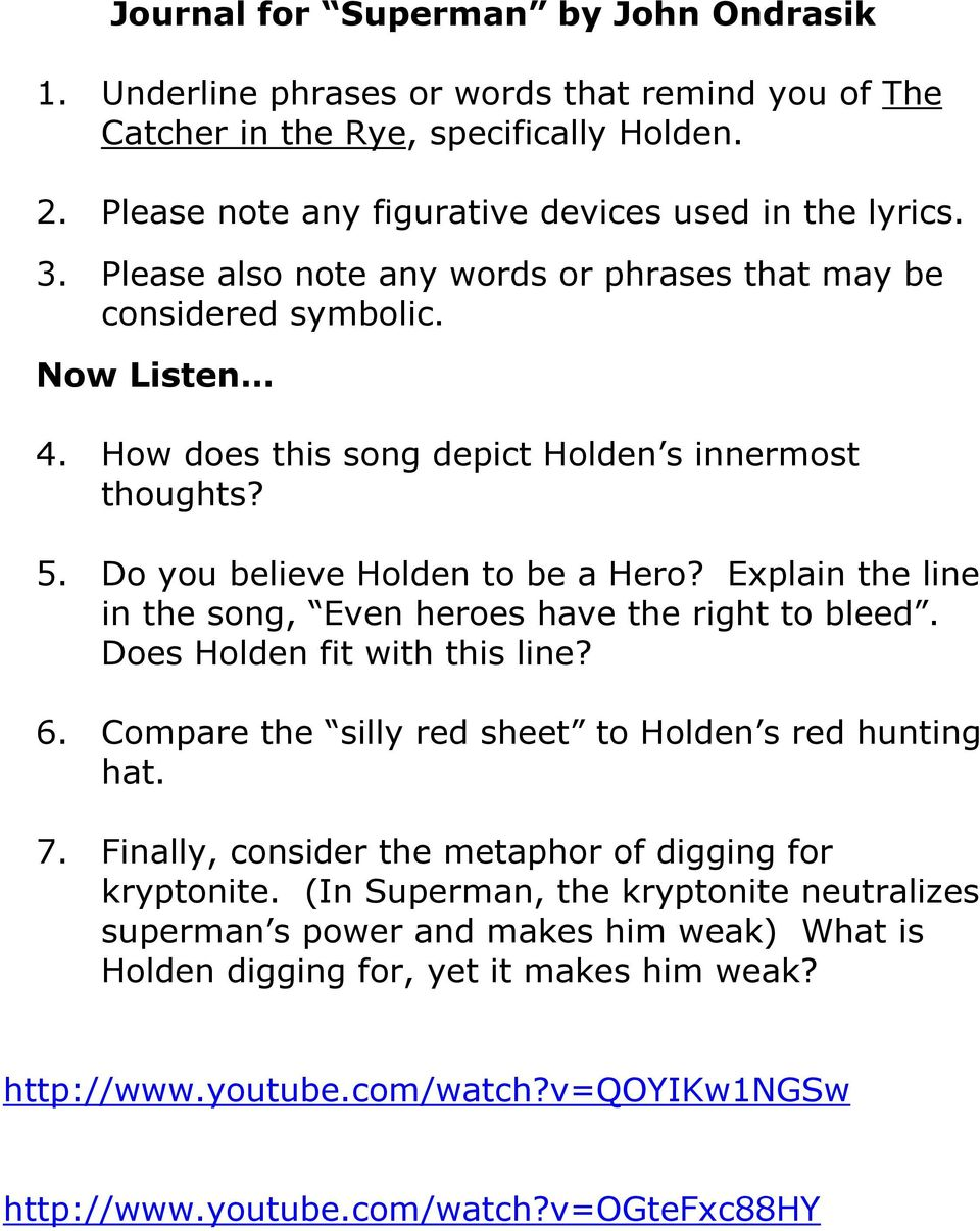 Explain the line in the song, Even heroes have the right to bleed. Does Holden fit with this line? 6. Compare the silly red sheet to Holden s red hunting hat. 7.