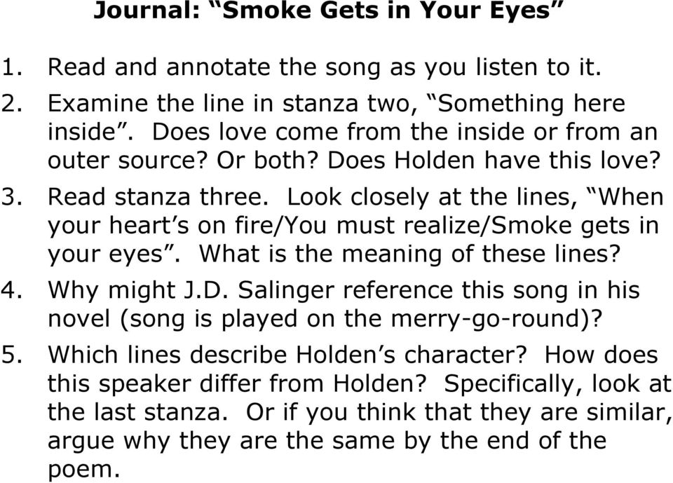Look closely at the lines, When your heart s on fire/you must realize/smoke gets in your eyes. What is the meaning of these lines? 4. Why might J.D.