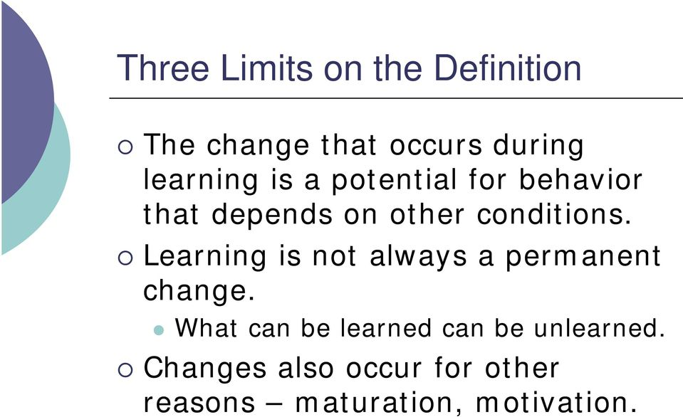conditions. Learning is not always a permanent change.