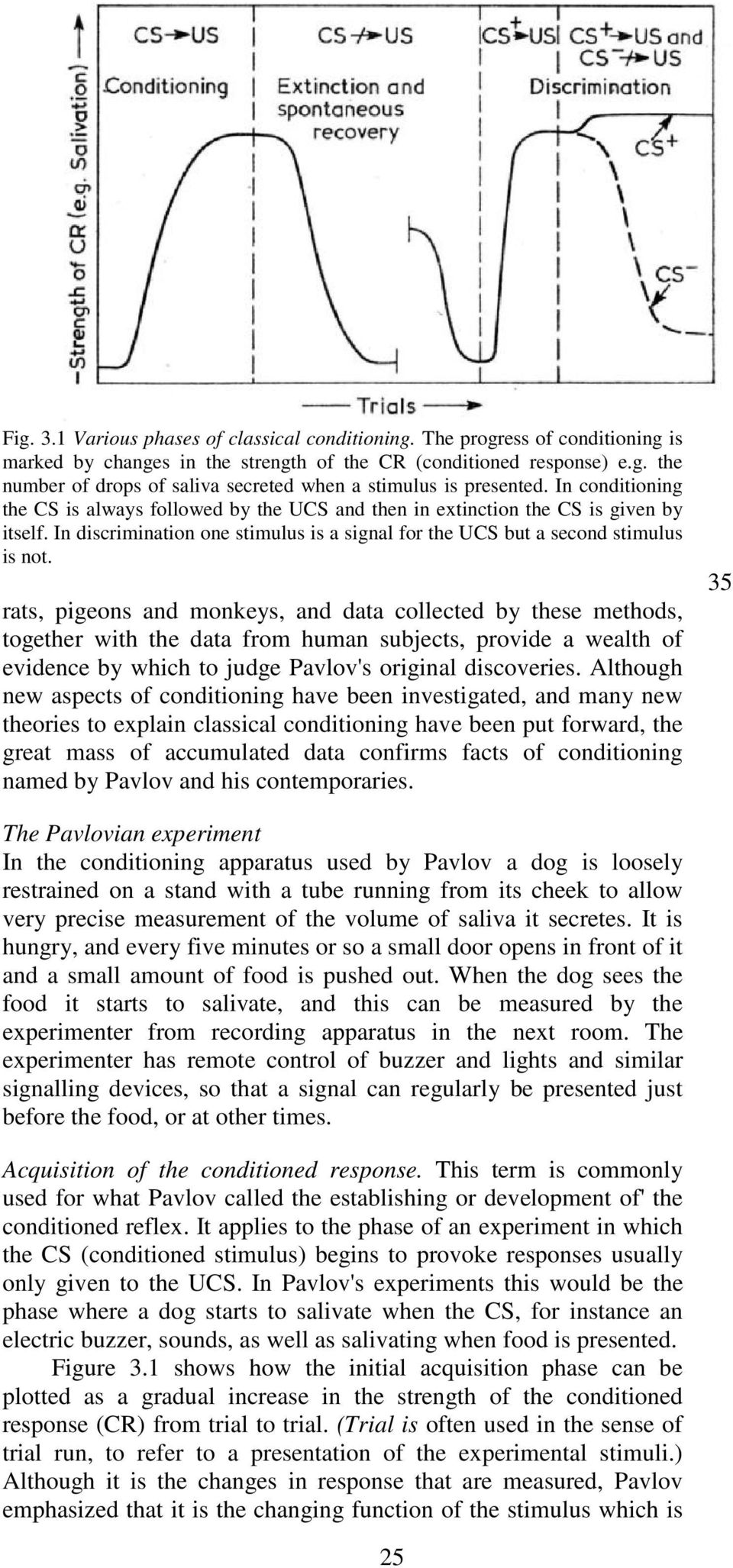 rats, pigeons and monkeys, and data collected by these methods, together with the data from human subjects, provide a wealth of evidence by which to judge Pavlov's original discoveries.