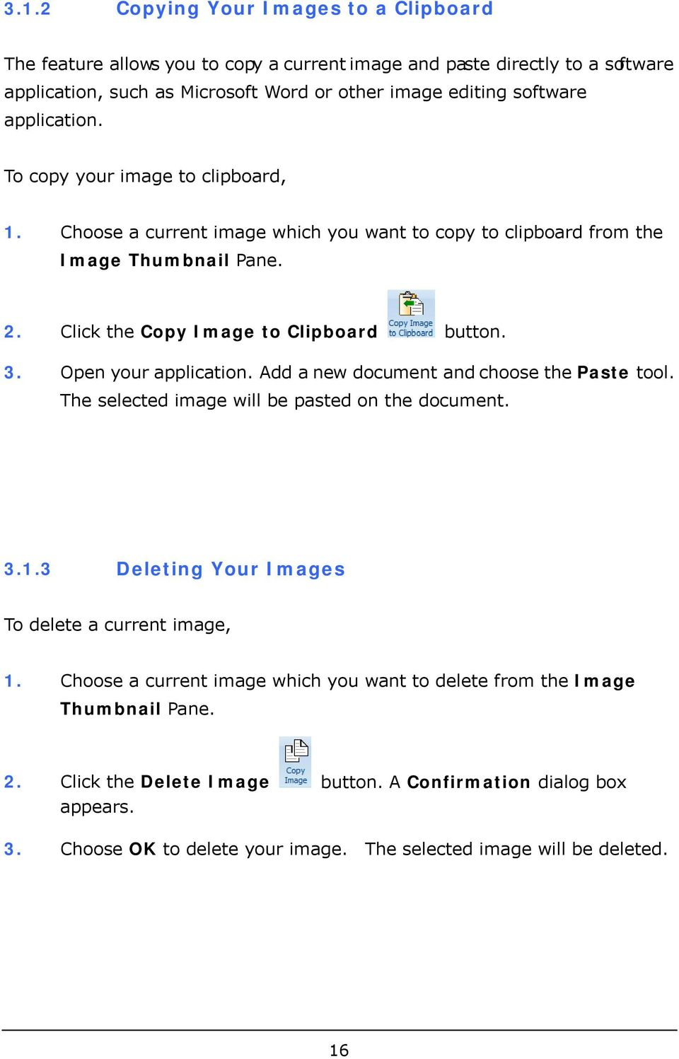 Open your application. Add a new document and choose the Paste tool. The selected image will be pasted on the document. 3.1.3 Deleting Your Images To delete a current image, 1.