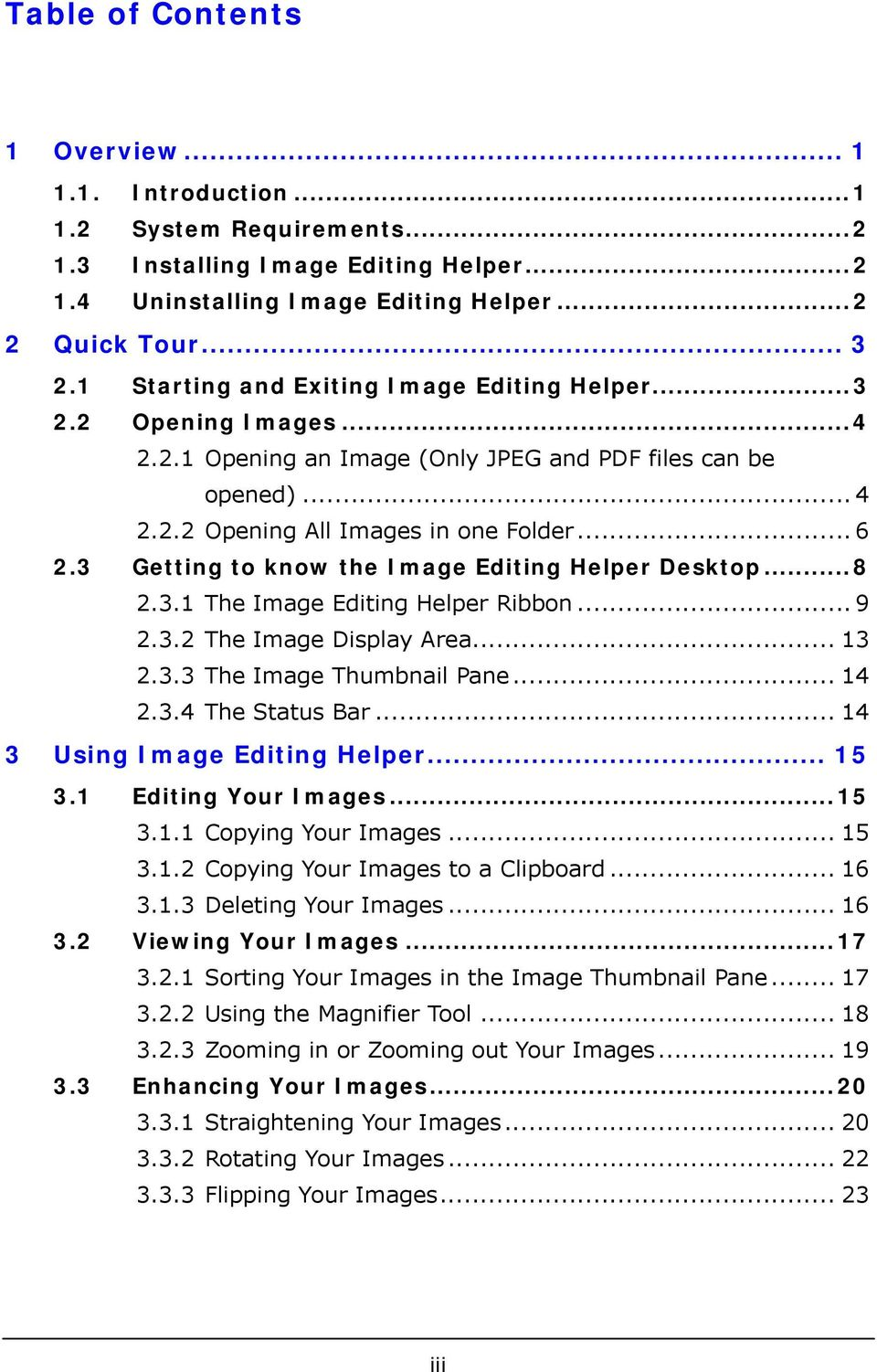 3 Getting to know the Image Editing Helper Desktop...8 2.3.1 The Image Editing Helper Ribbon... 9 2.3.2 The Image Display Area... 13 2.3.3 The Image Thumbnail Pane... 14 2.3.4 The Status Bar.
