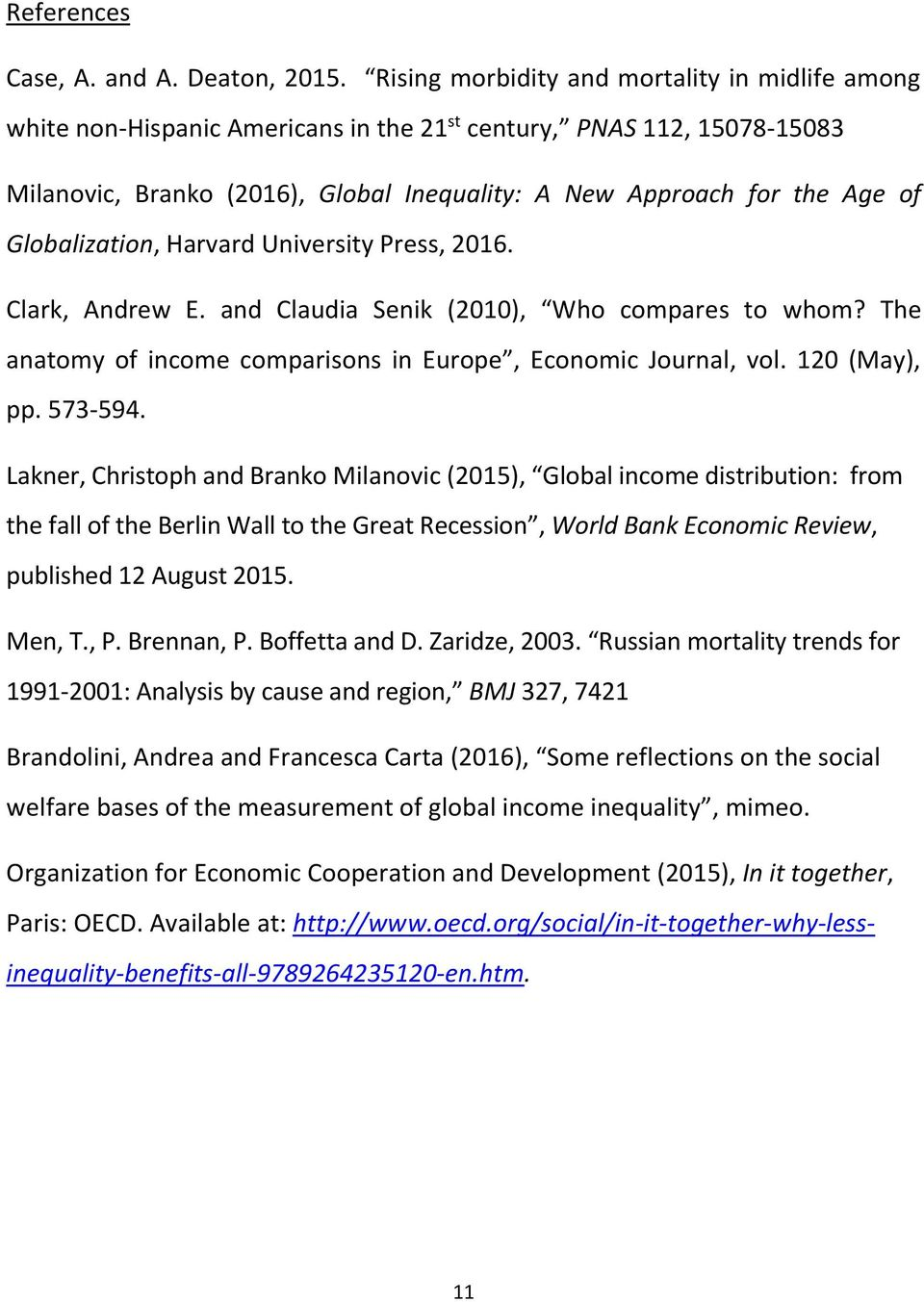 Globalization, Harvard University Press, 2016. Clark, Andrew E. and Claudia Senik (2010), Who compares to whom? The anatomy of income comparisons in Europe, Economic Journal, vol. 120 (May), pp.