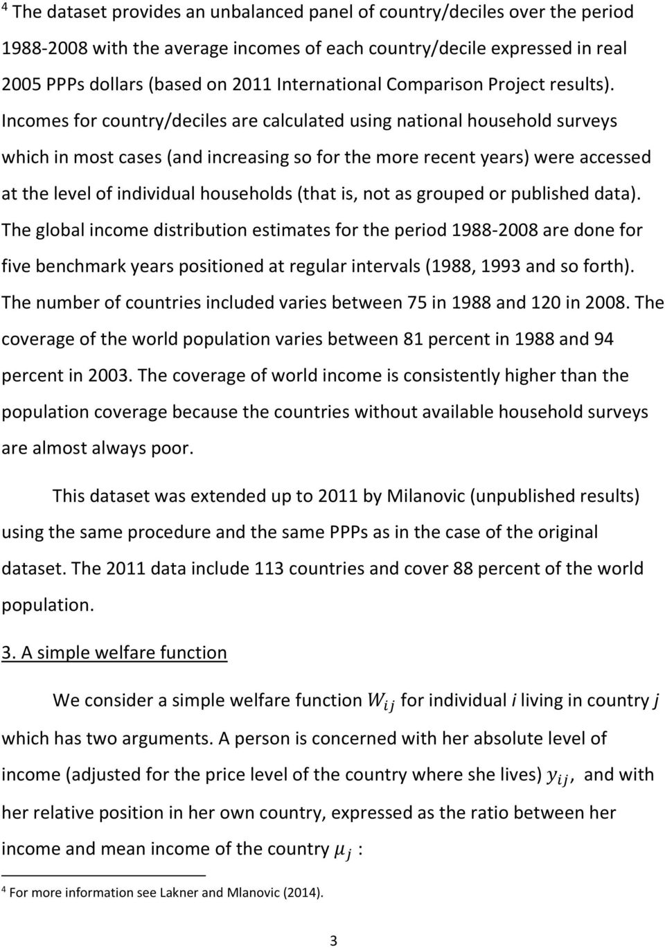 Incomes for country/deciles are calculated using national household surveys which in most cases (and increasing so for the more recent years) were accessed at the level of individual households (that