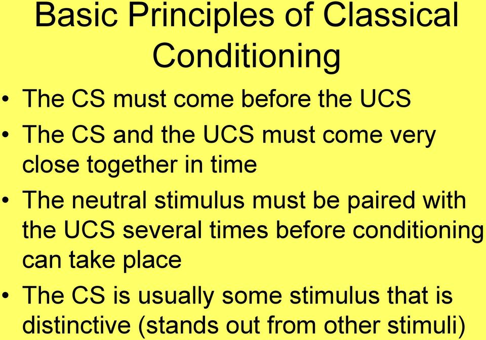 be paired with the UCS several times before conditioning can take place The CS