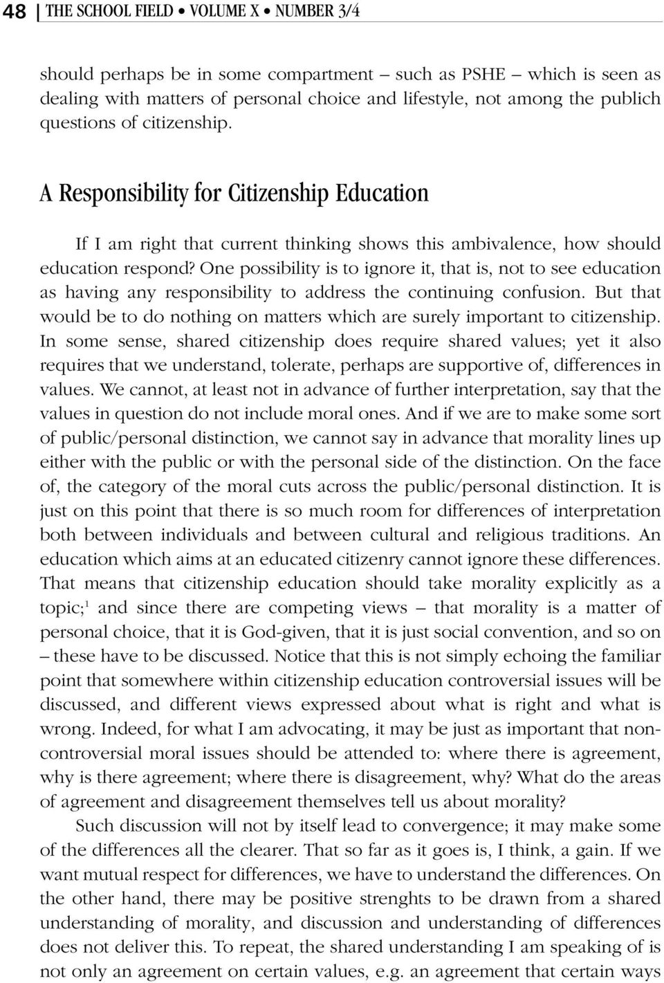 One possibility is to ignore it, that is, not to see education as having any responsibility to address the continuing confusion.
