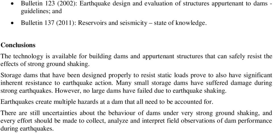 Storage dams that have been designed properly to resist static loads prove to also have significant inherent resistance to earthquake action.