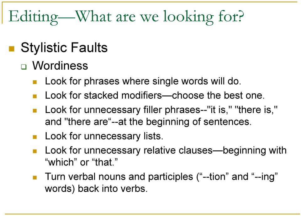 "Look for unnecessary filler phrases--""it is,"" ""there is,"" and ""there are --at the beginning of sentences."