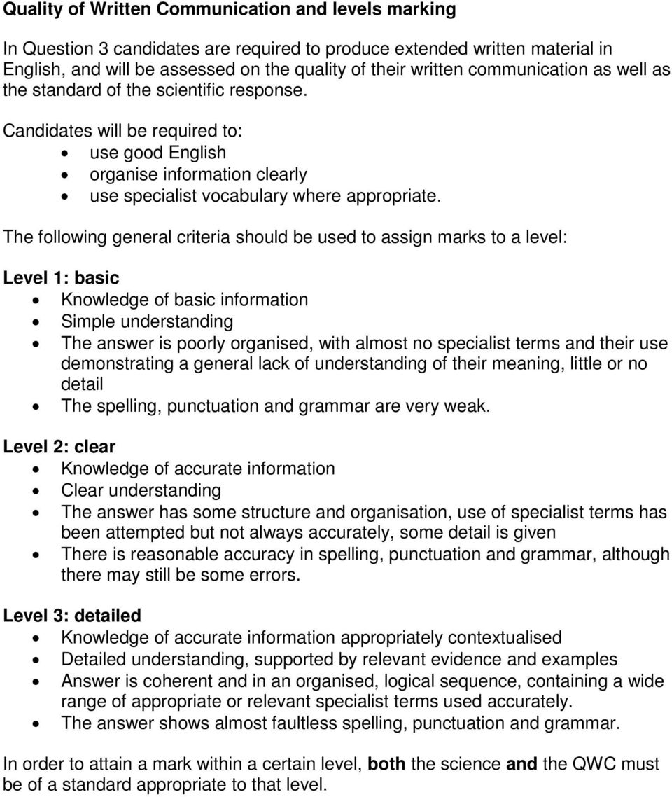 The following general criteria should be used to assign marks to a level: Level : basic Knowledge of basic information Simple understanding The answer is poorly organised, with almost no specialist