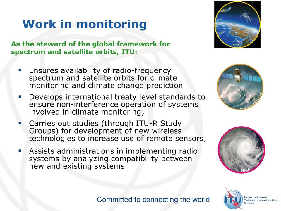 operation of systems involved in climate monitoring; Carries out studies (through ITU-R Study Groups) for development of new wireless technologies