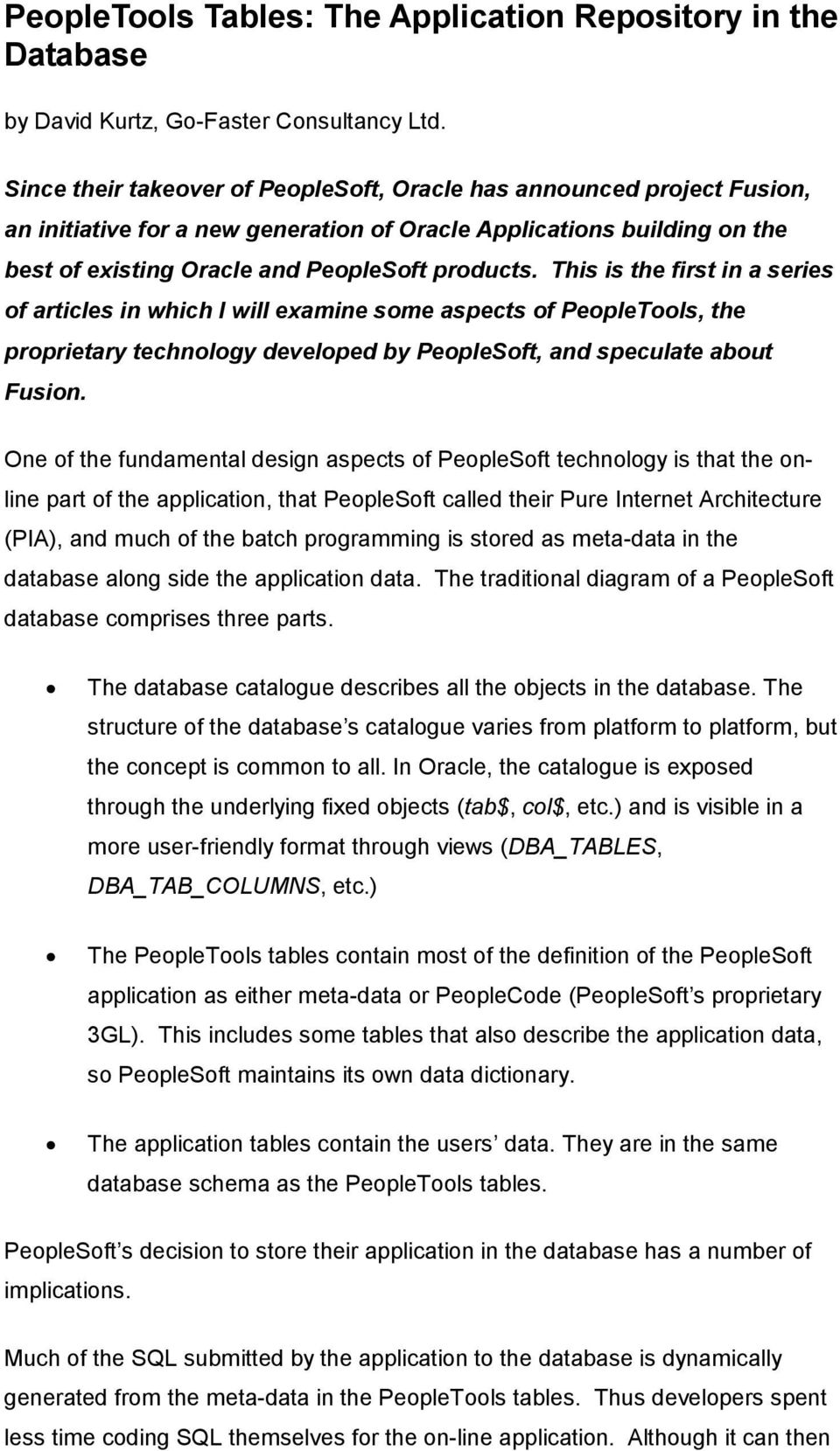 This is the first in a series of articles in which I will examine some aspects of PeopleTools, the proprietary technology developed by PeopleSoft, and speculate about Fusion.