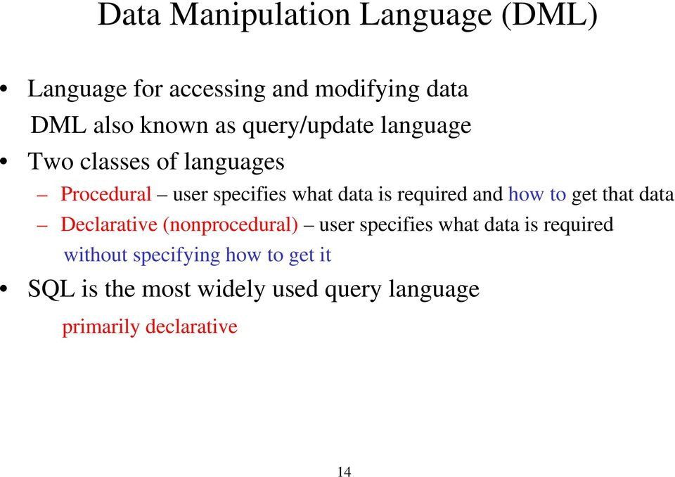 and how to get that data Declarative (nonprocedural) user specifies what data is required