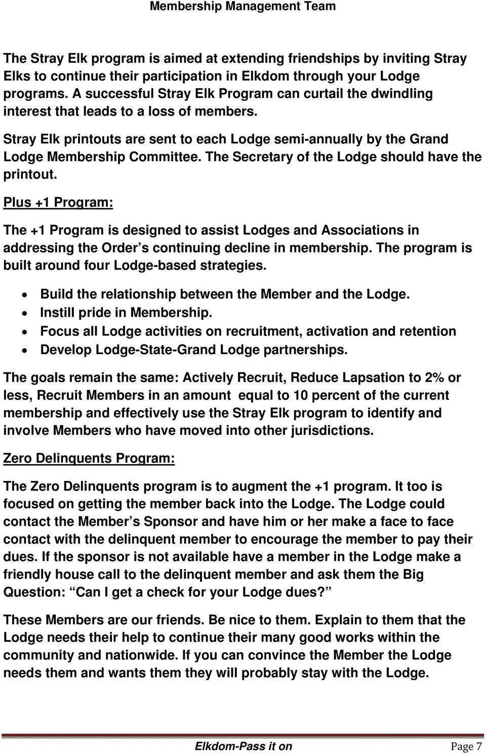 The Secretary of the Lodge should have the printout. Plus +1 Program: The +1 Program is designed to assist Lodges and Associations in addressing the Order s continuing decline in membership.