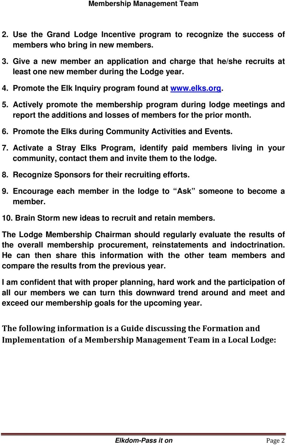 Actively promote the membership program during lodge meetings and report the additions and losses of members for the prior month. 6. Promote the Elks during Community Activities and Events. 7.