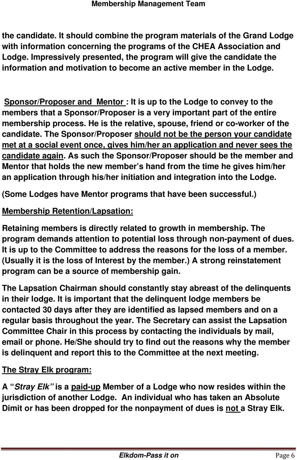 Sponsor/Proposer and Mentor : It is up to the Lodge to convey to the members that a Sponsor/Proposer is a very important part of the entire membership process.