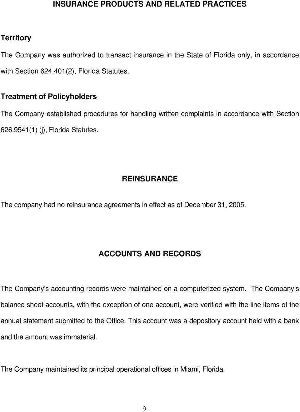 REINSURANCE The company had no reinsurance agreements in effect as of December 31, 2005. ACCOUNTS AND RECORDS The Company s accounting records were maintained on a computerized system.
