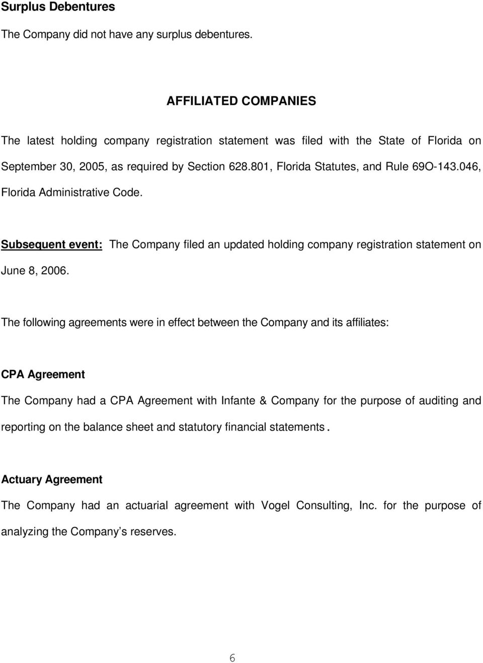 046, Florida Administrative Code. Subsequent event: The Company filed an updated holding company registration statement on June 8, 2006.