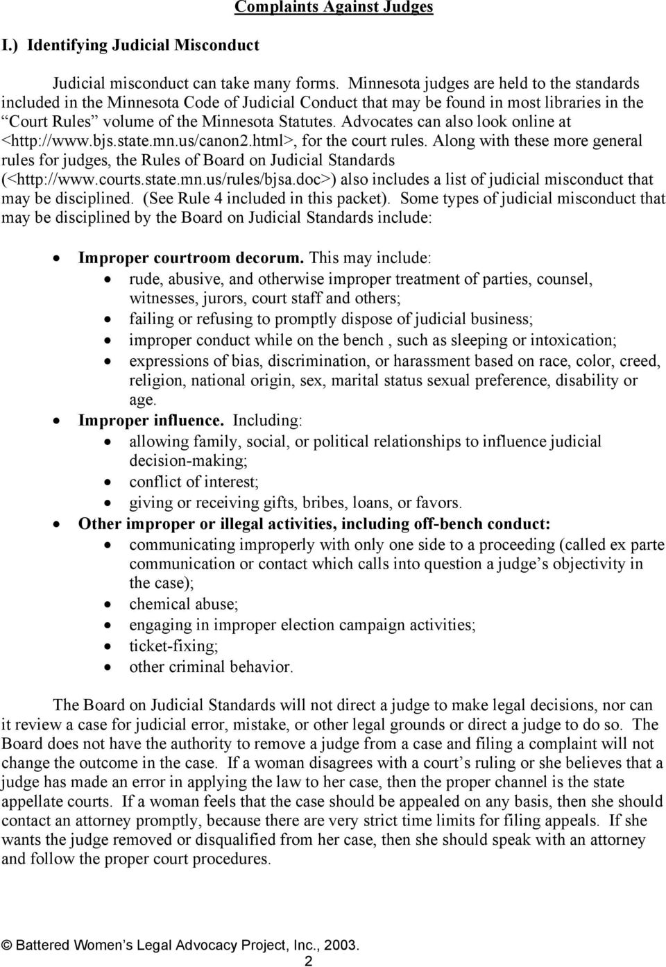 Advocates can also look online at <http://www.bjs.state.mn.us/canon2.html>, for the court rules. Along with these more general rules for judges, the Rules of Board on Judicial Standards (<http://www.