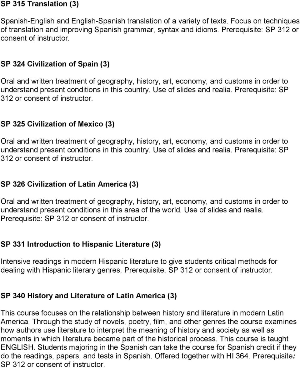 Prerequisite: SP 312 or SP 325 Civilization of Mexico (3) understand present conditions in this country. Use of slides and realia.