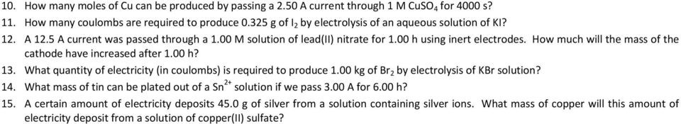 How much will the mass of the cathode have increased after 1.00 h? 13. What quantity of electricity (in coulombs) is required to produce 1.00 kg of Br 2 by electrolysis of KBr solution? 14.