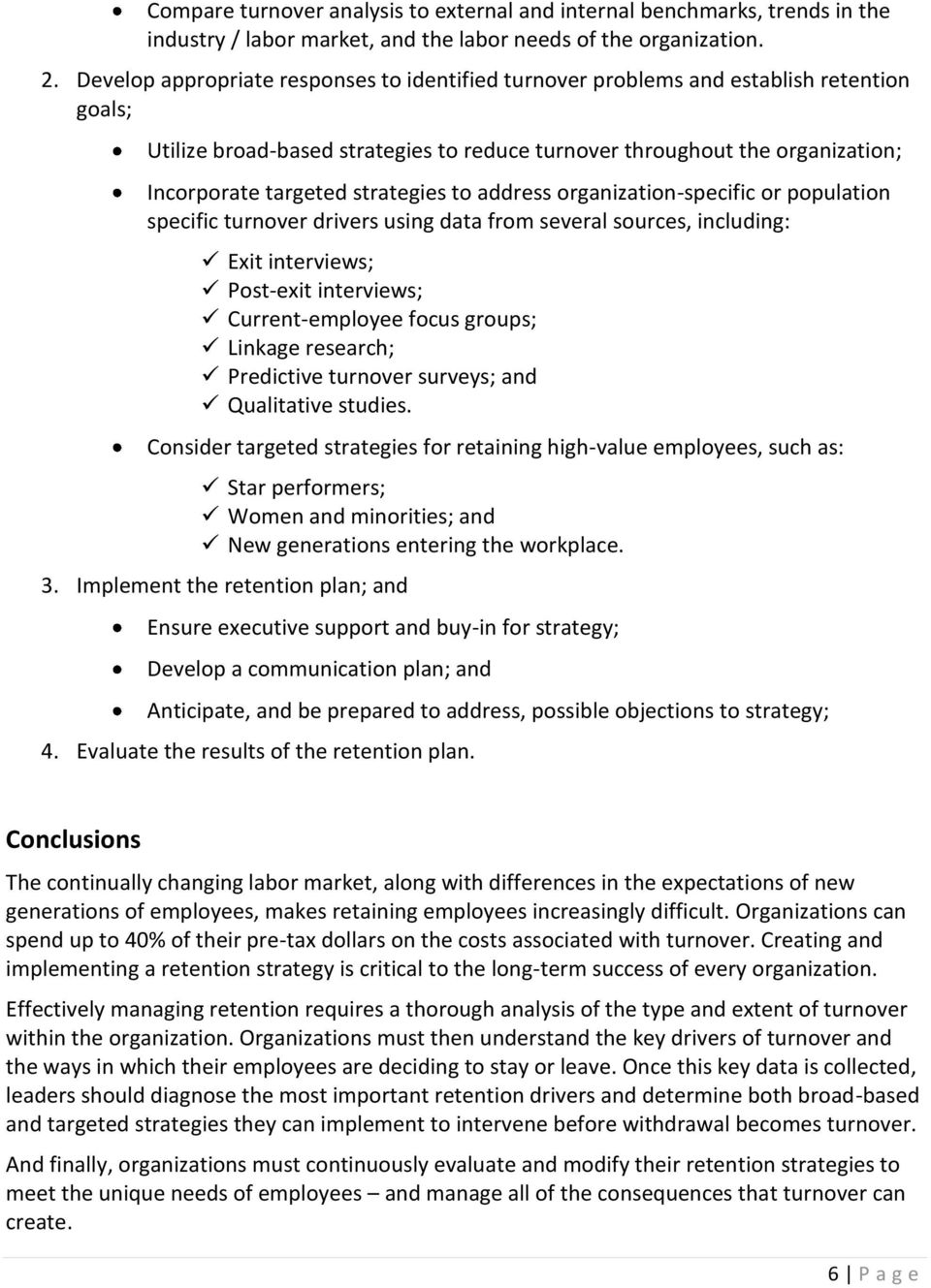 strategies to address organization-specific or population specific turnover drivers using data from several sources, including: Exit interviews; Post-exit interviews; Current-employee focus groups;