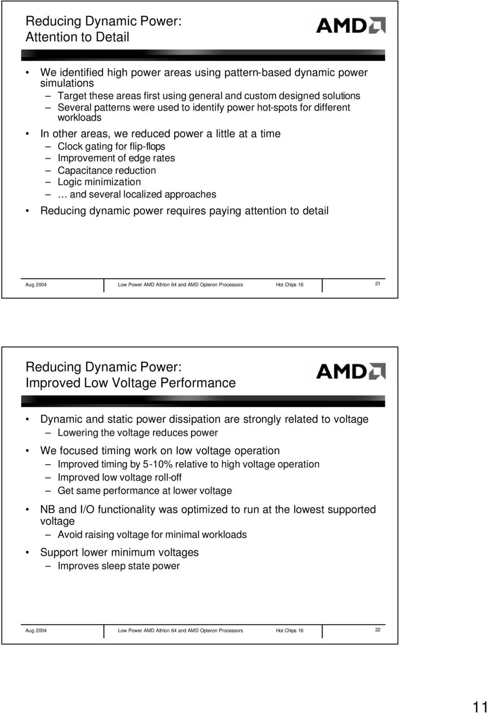 Logic minimization and several localized approaches Reducing dynamic power requires paying attention to detail Aug 2004 Low Power AMD Athlon 64 and AMD Opteron Processors Hot Chips 16 21 Reducing