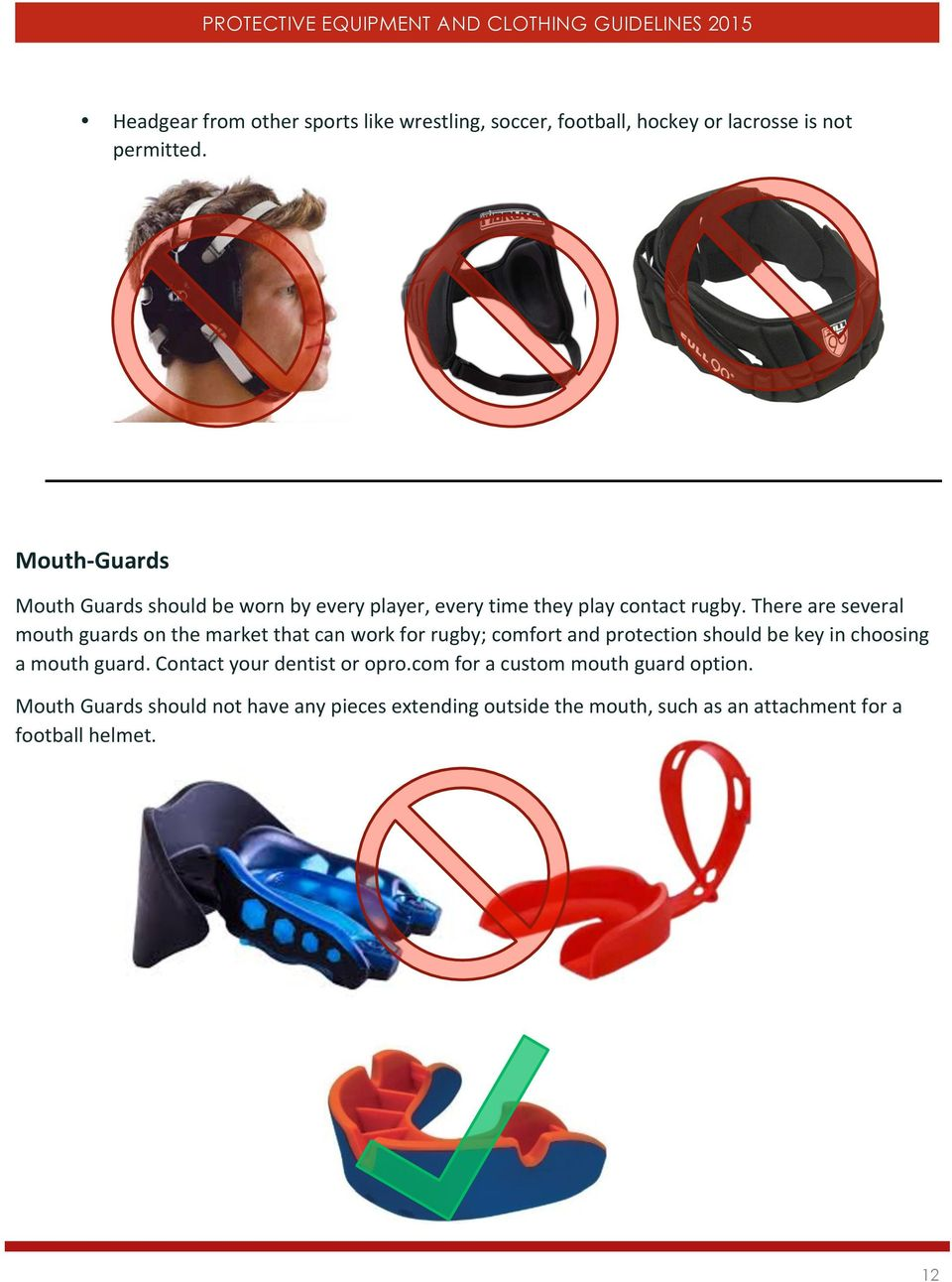 There are several mouth guards on the market that can work for rugby; comfort and protection should be key in choosing a mouth