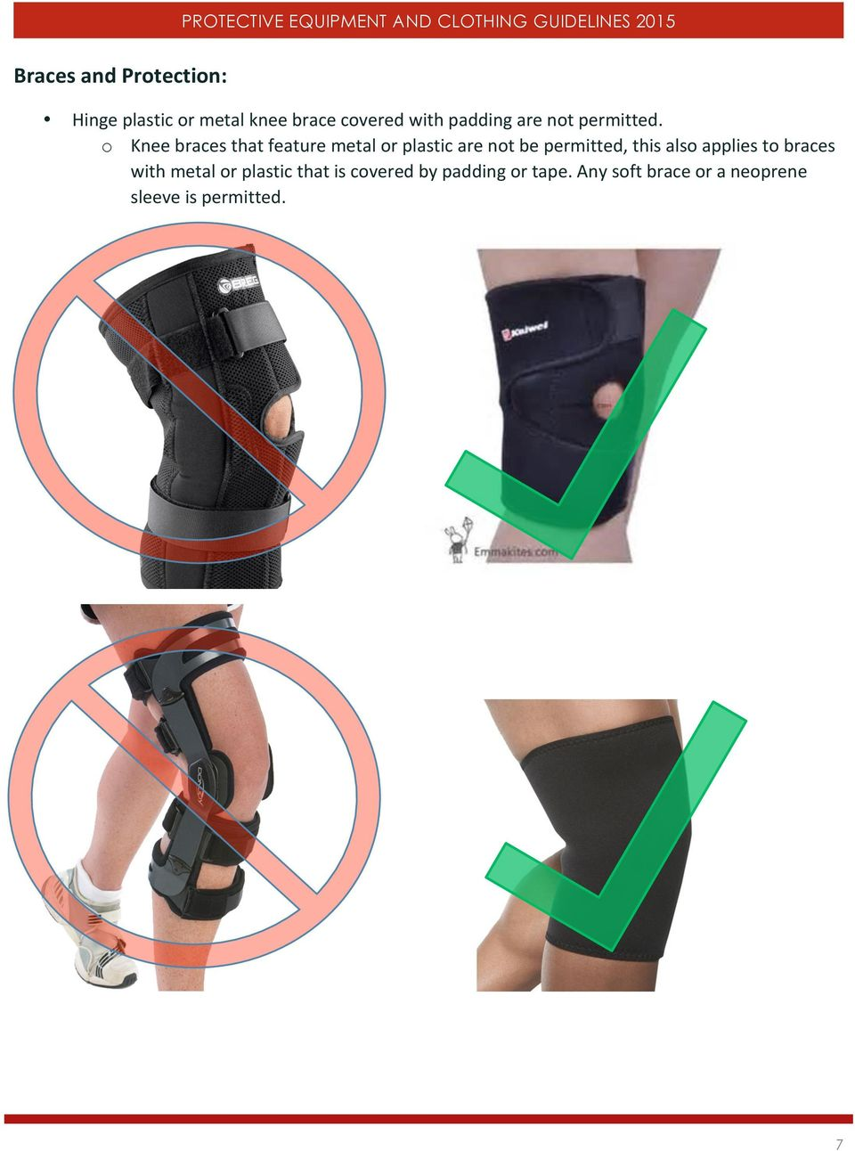 o Knee braces that feature metal or plastic are not be permitted, this