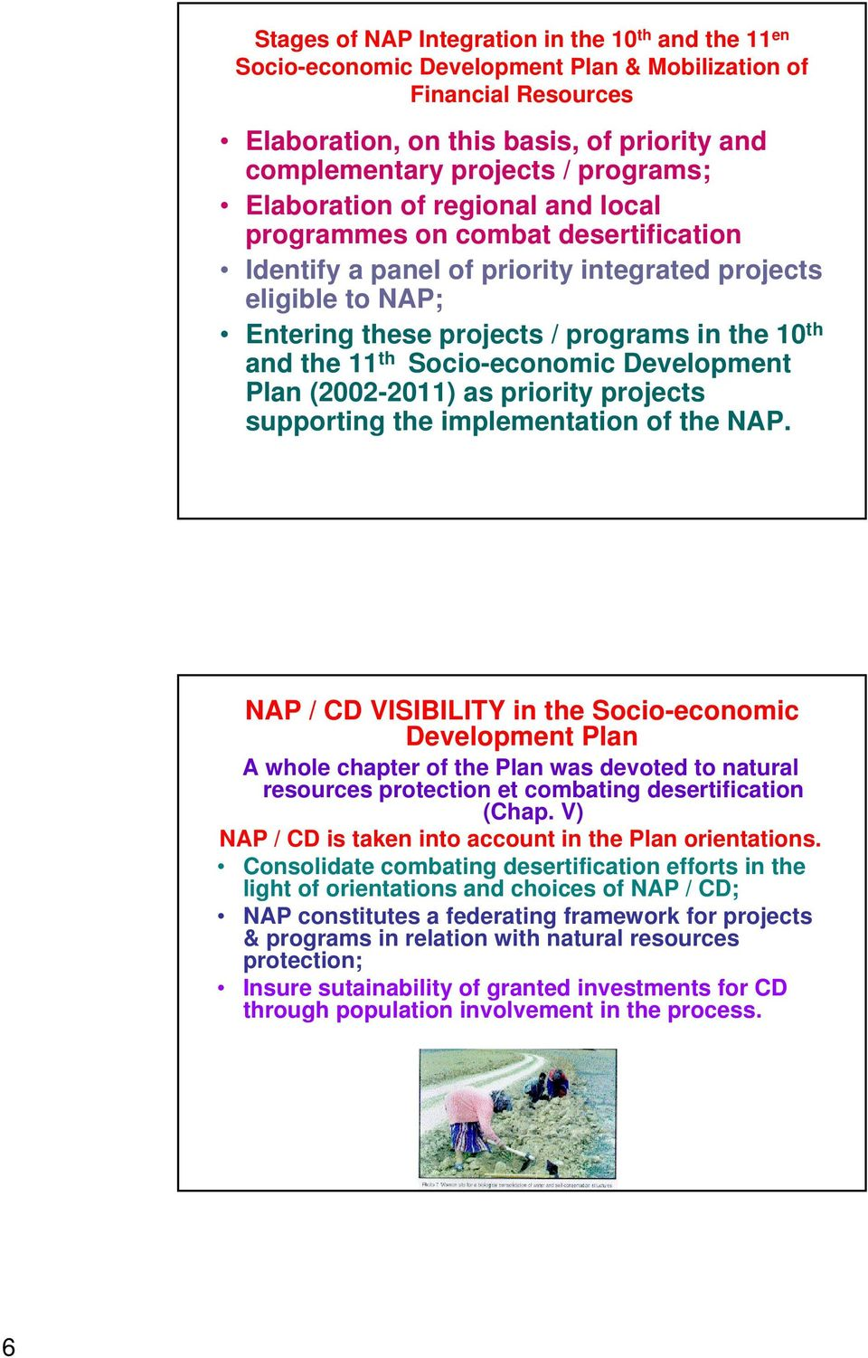 the 11 th Socio-economic Development Plan (2002-2011) as priority projects supporting the implementation of the NAP.