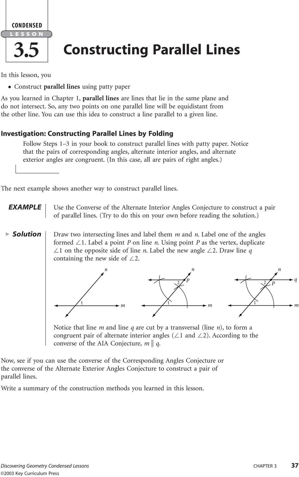 So, any two points on one parallel line will be equidistant from the other line. You can use this idea to construct a line parallel to a given line.