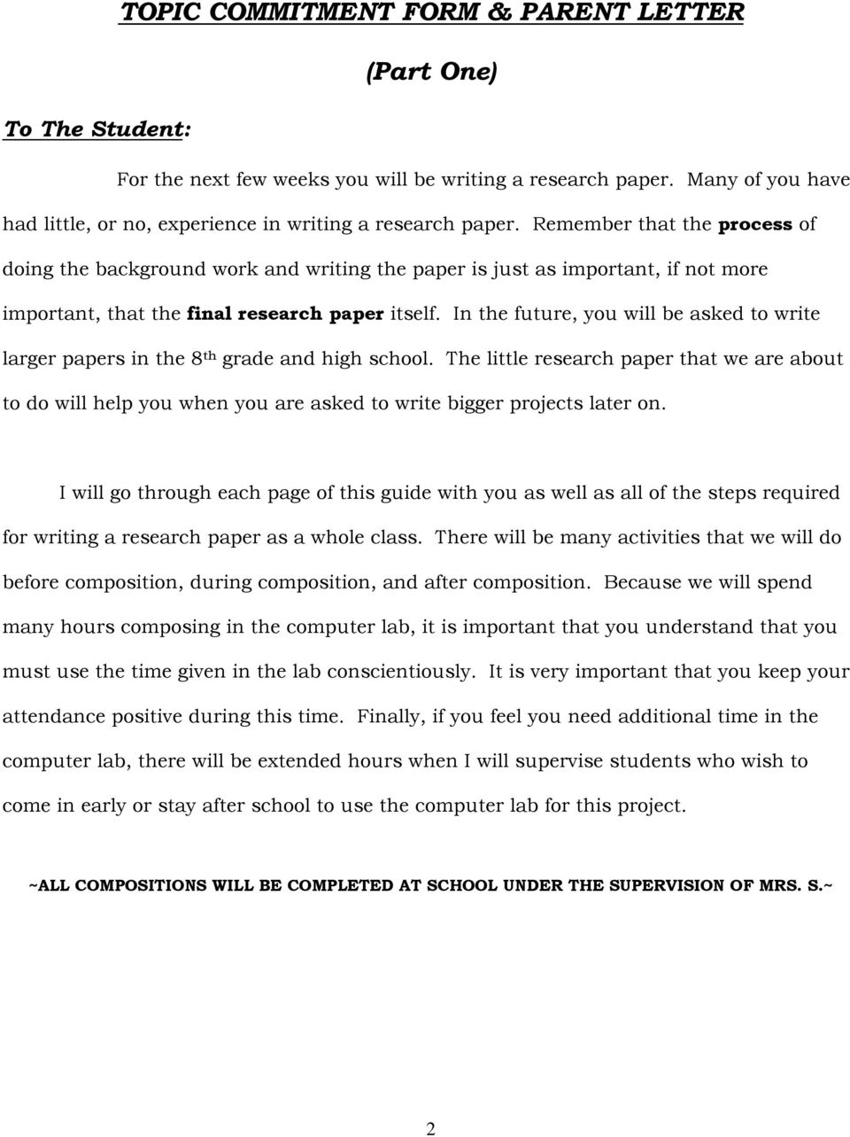 Remember that the process of doing the background work and writing the paper is just as important, if not more important, that the final research paper itself.