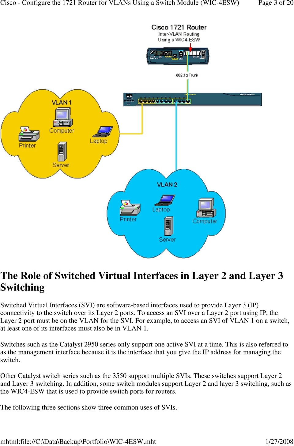 For example, to access an SVI of VLAN 1 on a switch, at least one of its interfaces must also be in VLAN 1. Switches such as the Catalyst 2950 series only support one active SVI at a time.