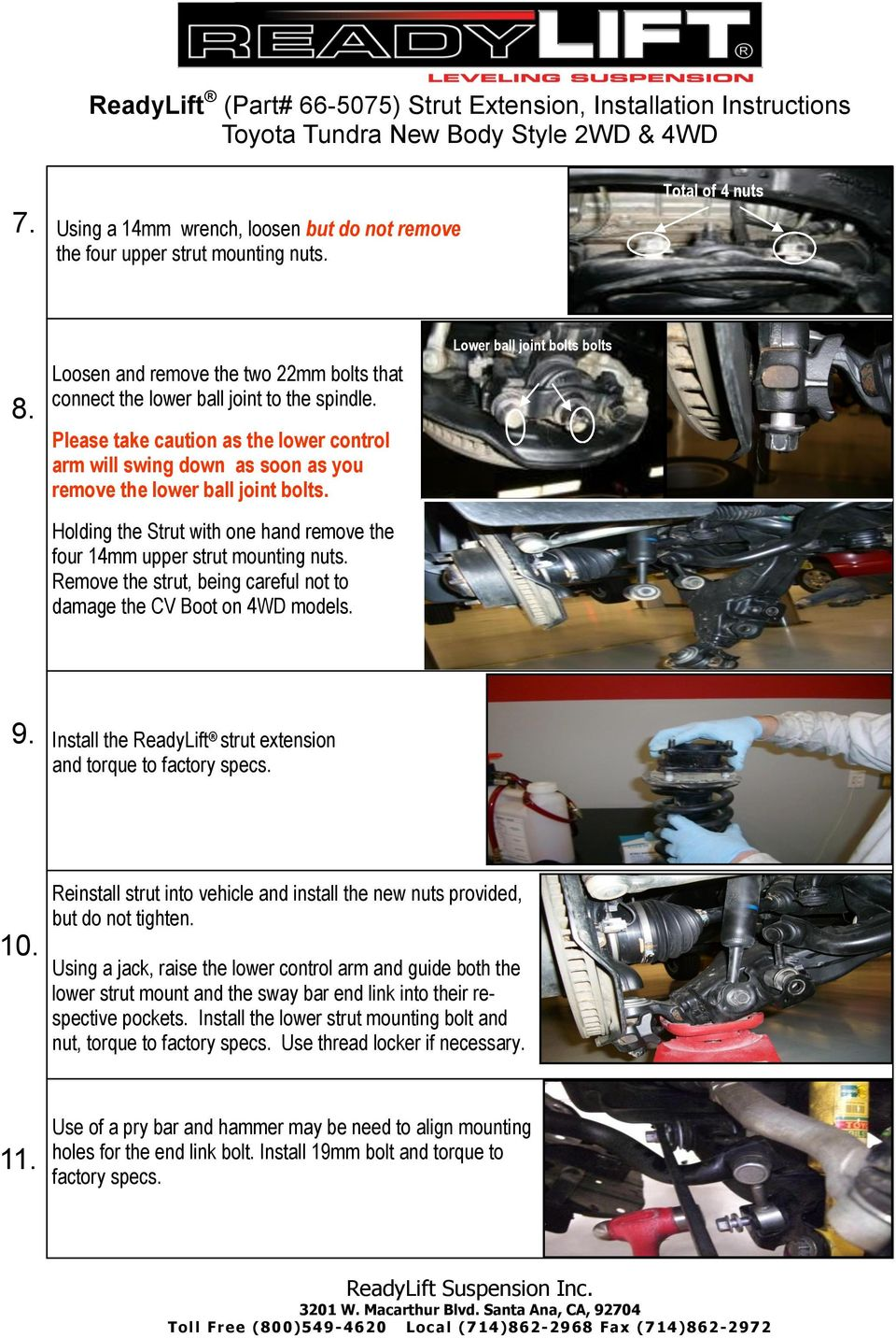 Remove the strut, being careful not to damage the CV Boot on 4WD models. Lower ball joint bolts bolts 9. Install the ReadyLift strut extension and torque to factory specs. 10.