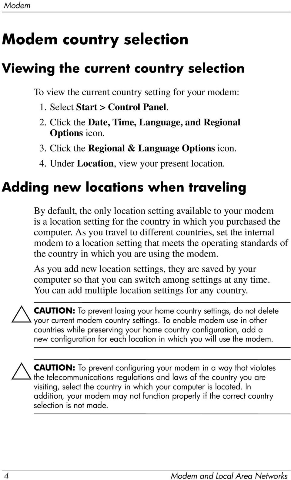 Adding new locations when traveling By default, the only location setting available to your modem is a location setting for the country in which you purchased the computer.