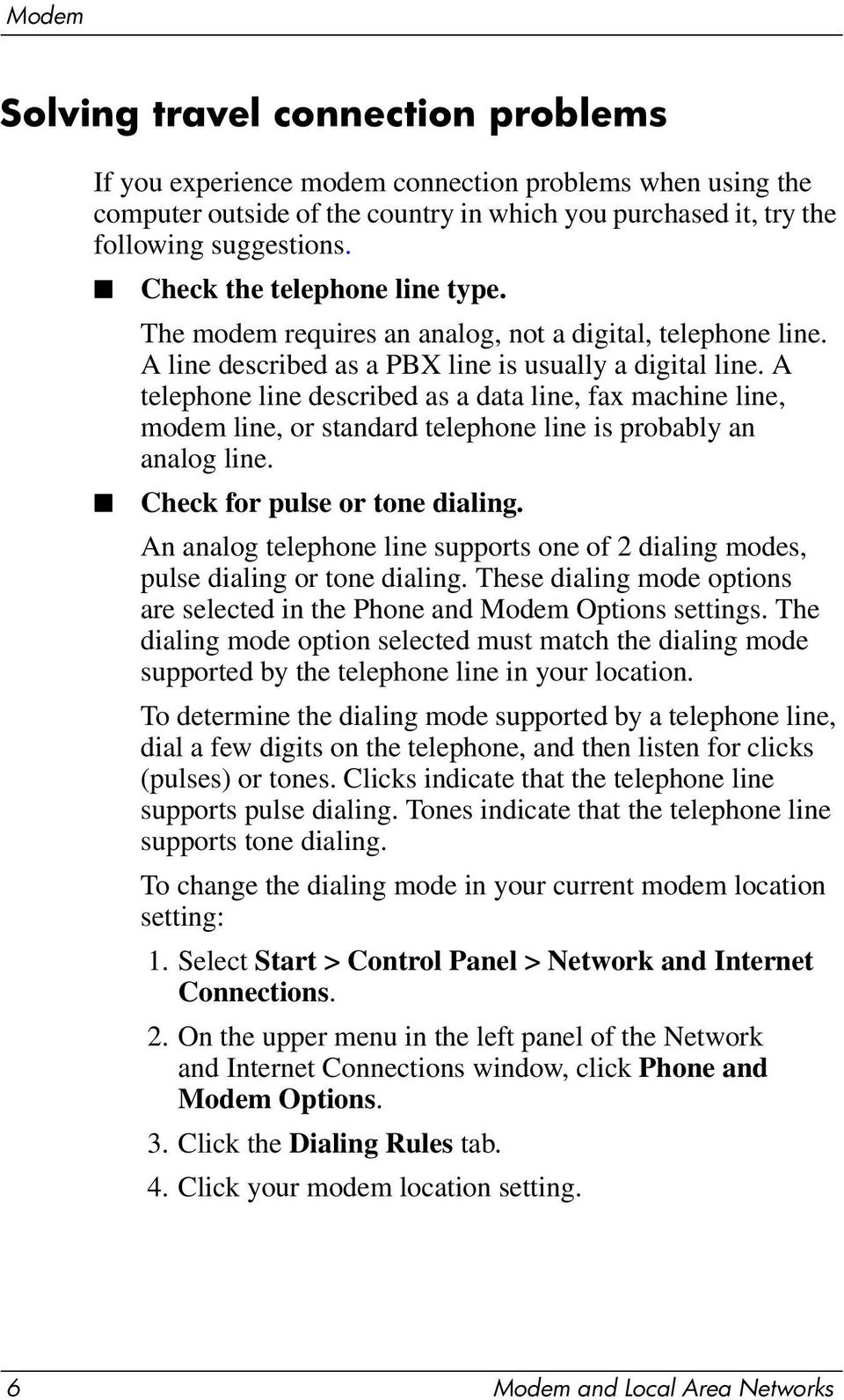A telephone line described as a data line, fax machine line, modem line, or standard telephone line is probably an analog line. Check for pulse or tone dialing.