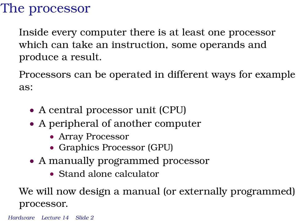 Processors can be operated in different ways for example as: A central processor unit (CPU) A peripheral of