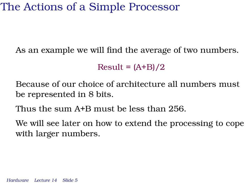 Result = (A+B)/2 Because of our choice of architecture all numbers must be