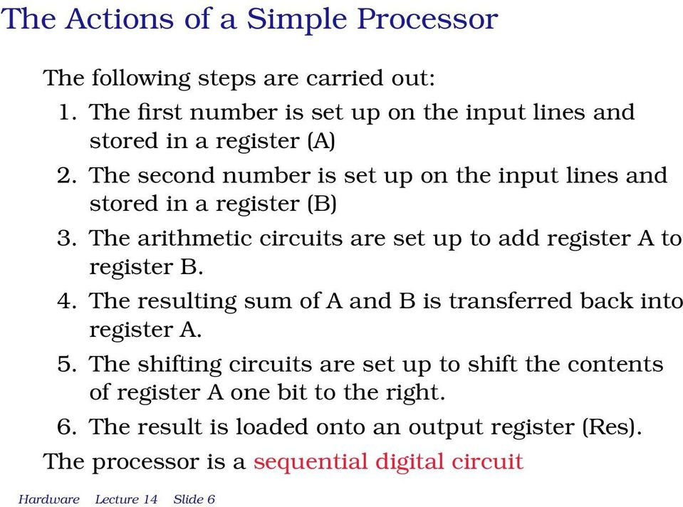 The second number is set up on the input lines and stored in a register (B) 3. The arithmetic circuits are set up to add register A to register B.