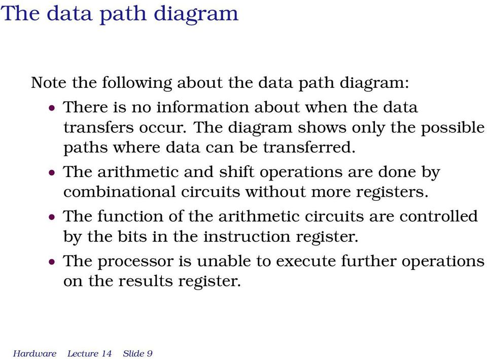 The arithmetic and shift operations are done by combinational circuits without more registers.