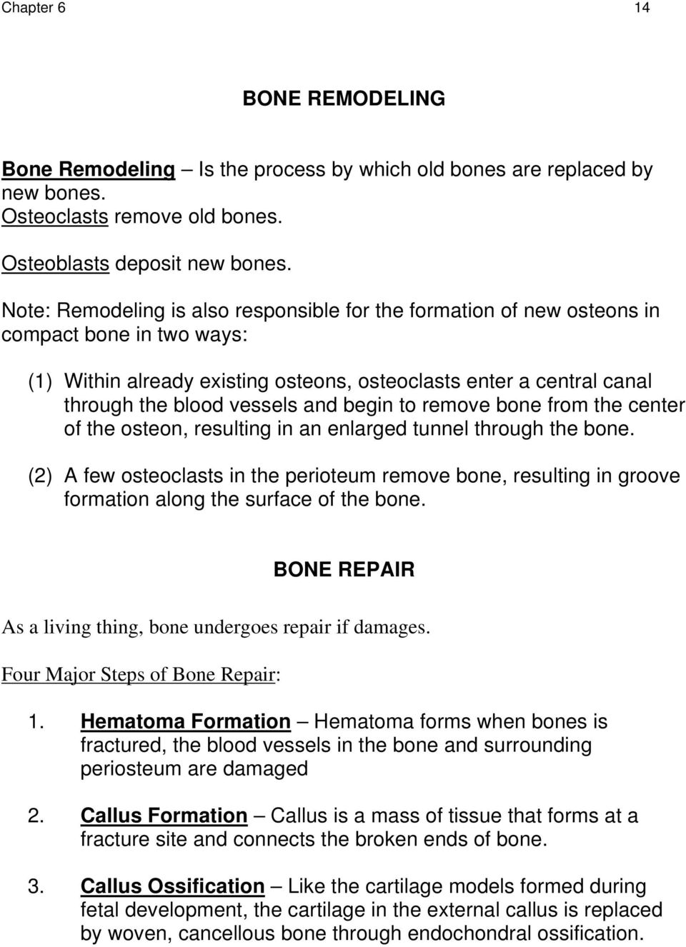 begin to remove bone from the center of the osteon, resulting in an enlarged tunnel through the bone.