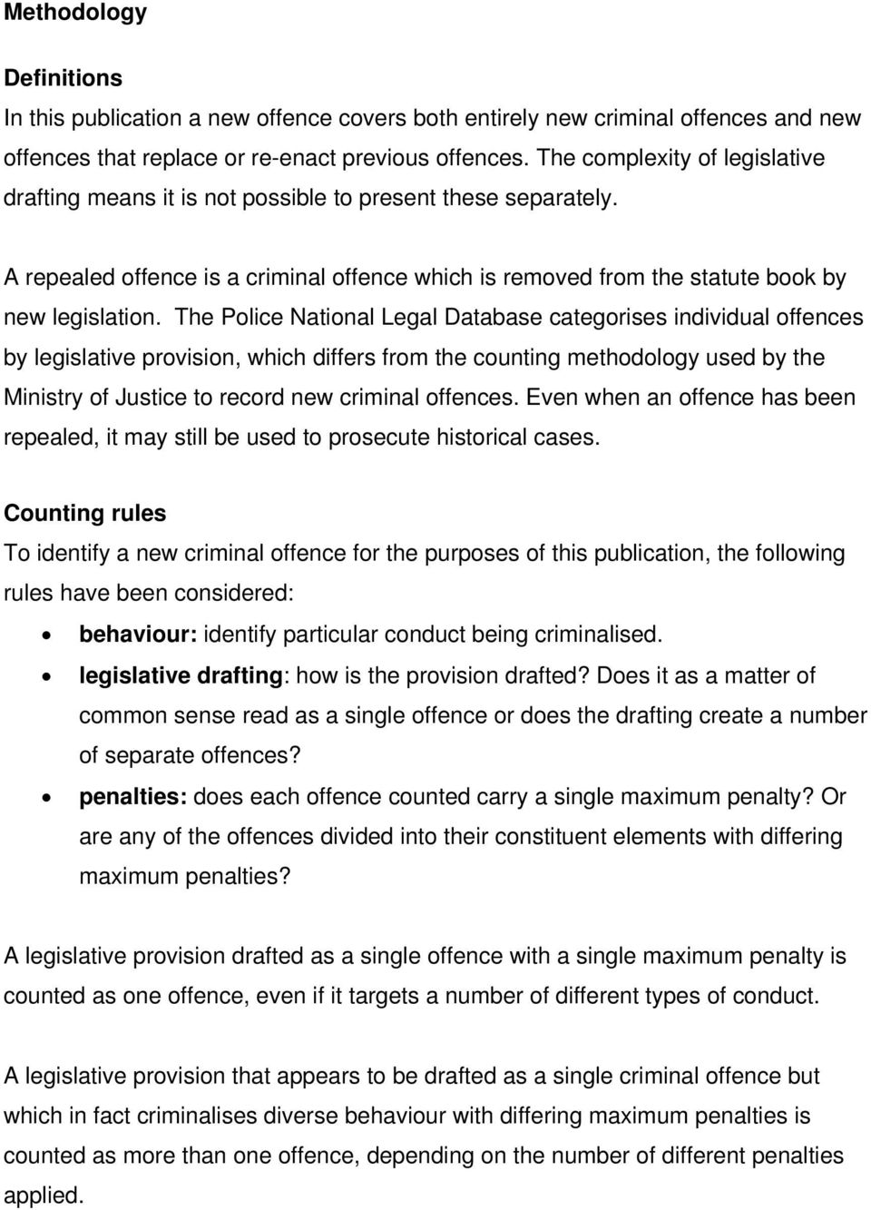 The Police National Legal Database categorises individual offences by legislative provision, which differs from the counting methodology used by the Ministry of Justice to record new criminal