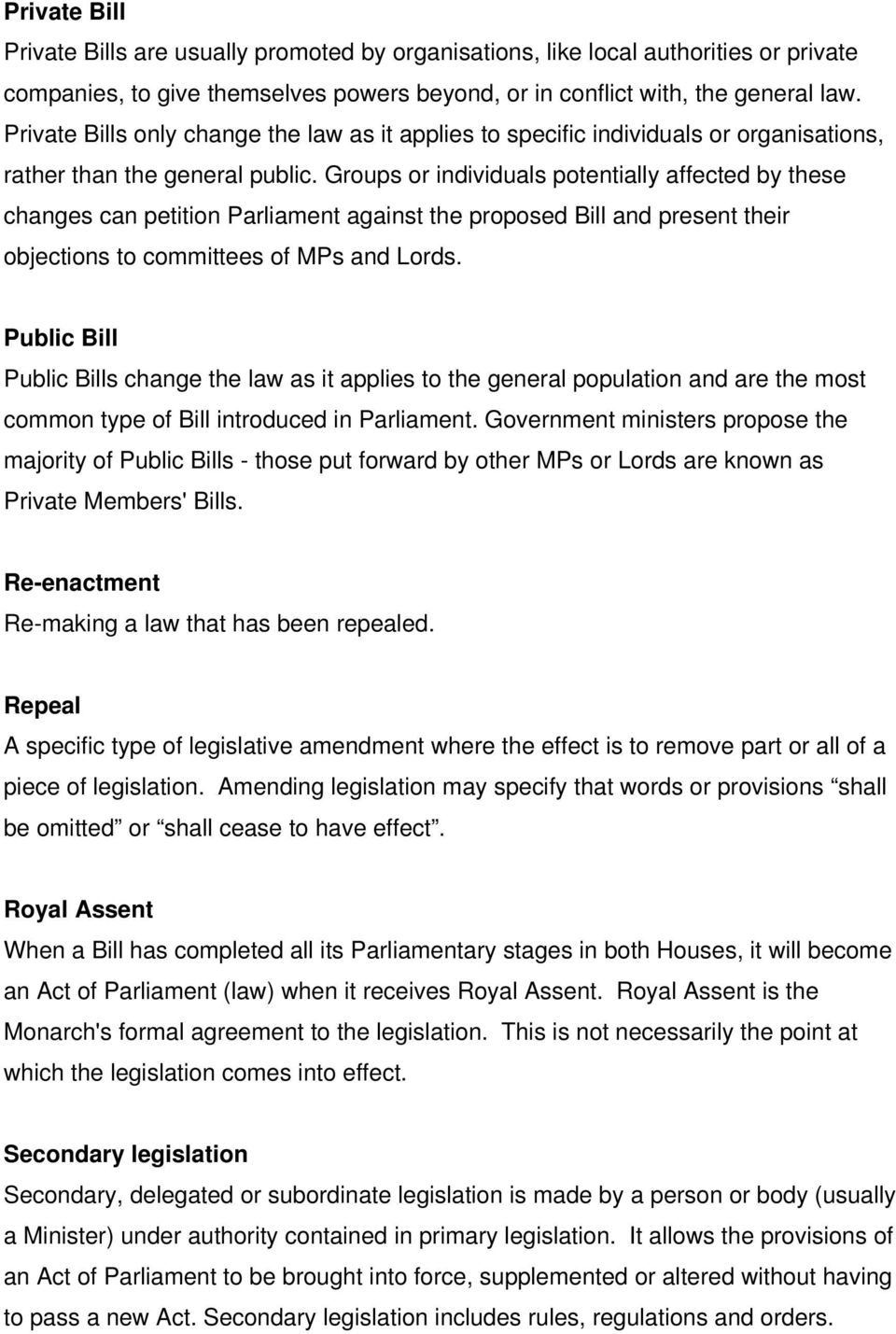 Groups or individuals potentially affected by these changes can petition Parliament against the proposed Bill and present their objections to committees of MPs and Lords.