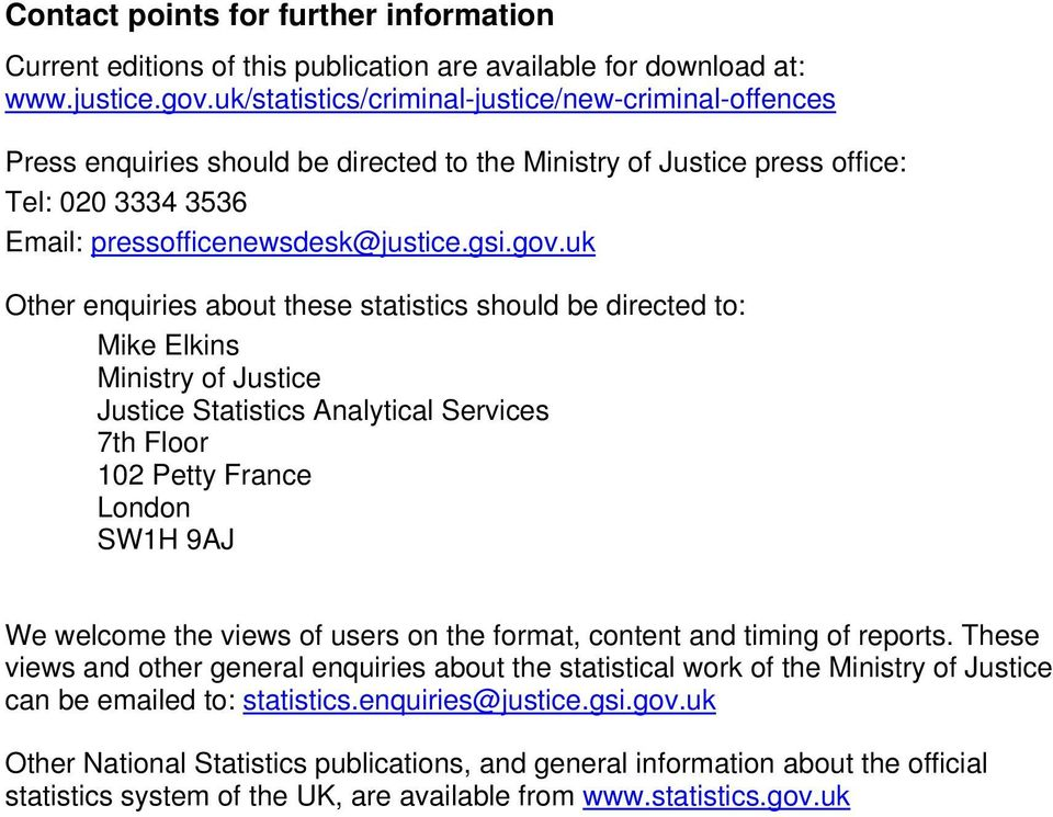 uk Other enquiries about these statistics should be directed to: Mike Elkins Ministry of Justice Justice Statistics Analytical Services 7th Floor 102 Petty France London SW1H 9AJ We welcome the views