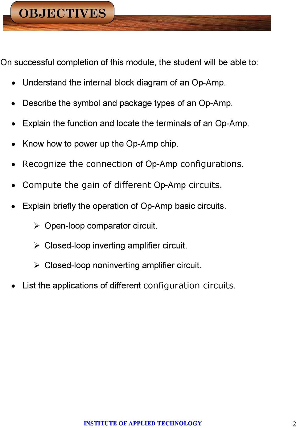 Recognize the connection of OpAmp configurations. Compute the gain of different OpAmp circuits. Explain briefly the operation of OpAmp basic circuits.
